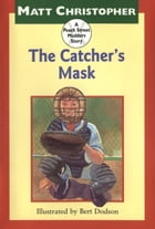 The Catcher's Mask: A Peach Street Mudders Story by Matt Christopher