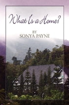 What Is a Home? by Sonya Payne