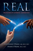 REAL: The Power of Authentic Connection by Catherine O'Kane