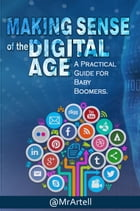 Making Sense Of The Digital Age: A practical guide for baby boomers by @MrArtell