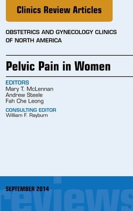 Book Pelvic Pain in Women, An Issue of Obstetrics and Gynecology Clinics, E-Book by Mary T. McLennan, MD