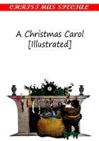A Christmas Carol [Illustrated] [Christmas Summary Classics] by Charles Dickens