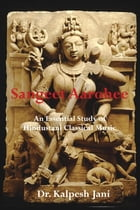 Sangeet Aarohee: An Essential Study of Hindustani Classical Music by Dr. Kalpesh Jani