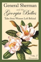 General Sherman and the Georgia Belles: Tales from Women Left Behind by Cathy J. Kaemmerlen