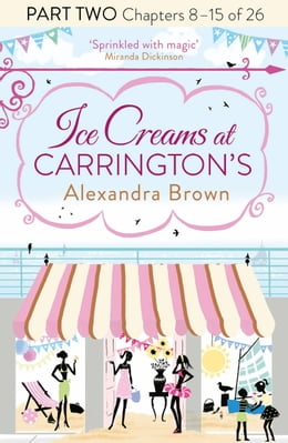 Book Ice Creams at Carrington's: Part Two, Chapters 8–15 of 26 by Alexandra Brown