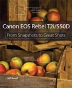 Canon EOS Rebel T2i / 550D: From Snapshots to Great Shots: From Snapshots to Great Shots by Jeff Revell