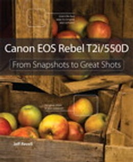 Book Canon EOS Rebel T2i / 550D: From Snapshots to Great Shots: From Snapshots to Great Shots by Jeff Revell