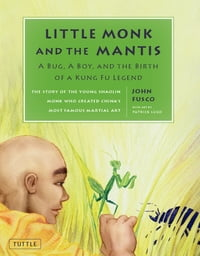 Little Monk and the Mantis: A Bug, A Boy, and the Birth of a Kung Fu Legend