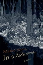 In a Dark Wood: A Novel by Marcel Moring