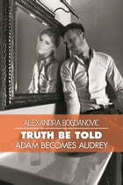 Truth Be Told: Adam Becomes Audrey by Alexandra Bogdanovic