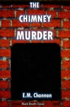 The Chimney Murder by E.M. Channon