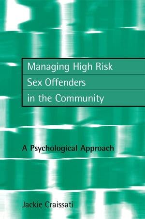 Managing High Risk Sex Offenders in the Community A Psychological Approach