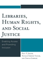 Libraries, Human Rights, and Social Justice: Enabling Access and Promoting Inclusion by Paul T. Jaeger