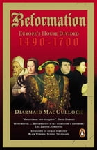Reformation: Europe's House Divided 1490-1700 by Diarmaid Macculloch