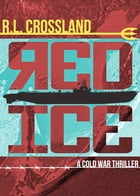 Red Ice: A Cold War Thriller by R. L. Crossland