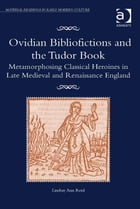 Ovidian Bibliofictions and the Tudor Book: Metamorphosing Classical Heroines in Late Medieval and…