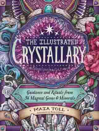 The Illustrated Crystallary: Guidance and Rituals from 36 Magical Gems & Minerals