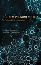 The New Phenomenology: A Philosophical Introduction