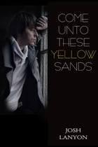 Come Unto These Yellow Sands by Josh Lanyon