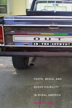 Out in the Country: Youth, Media, and Queer Visibility in Rural America by Mary L. Gray