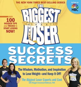 Book The Biggest Loser Success Secrets: The Wisdom Motivation and Inspiration to Lose Weight--and Keep… by The Biggest Loser Experts and Cast,Maggie Greenwood-Robinson