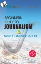 Beginner's Guide to Journalism & Mass Communication by Barun Roy