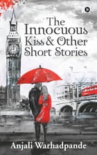 The Innocuous Kiss & Other Short Stories by Anjali Warhadpande