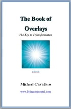 The Book of Overlays: The Key to Transforamtion by Michael Cavallaro