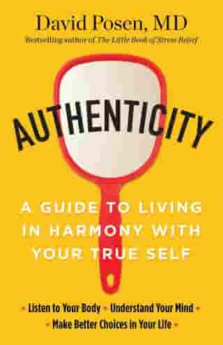 Authenticity: A Guide to Living in Harmony with Your True Self by Dr. David Posen MD