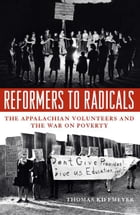 Reformers to Radicals: The Appalachian Volunteers and the War on Poverty by Thomas Kiffmeyer