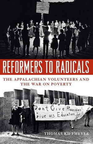 Reformers to Radicals The Appalachian Volunteers and the War on Poverty