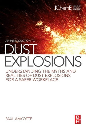An Introduction to Dust Explosions Understanding the Myths and Realities of Dust Explosions for a Safer Workplace