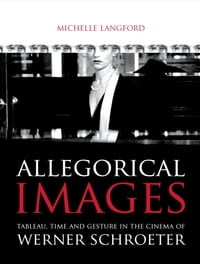 Allegorical images: Tableau, Time and Gesture in the Cinema of Werner Schroeter