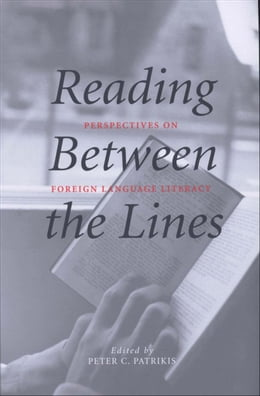 Book Reading Between the Lines: Perspectives on Foreign Language Literacy by Dr. Peter C. Patrikis