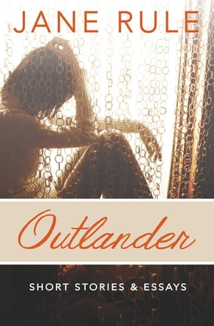 Outlander: Short Stories and Essays by Jane Rule