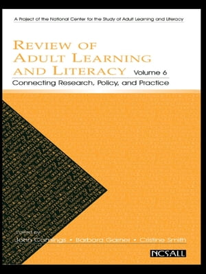 Review of Adult Learning and Literacy,  Volume 6 Connecting Research,  Policy,  and Practice: A Project of the National Center for the Study of Adult Lea