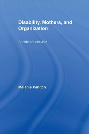 Disability,  Mothers,  and Organization Accidental Activists