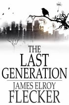 The Last Generation: A Story of the Future by James Elroy Flecker