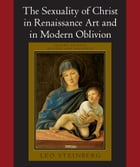 The Sexuality of Christ in Renaissance Art and in Modern Oblivion by Leo Steinberg