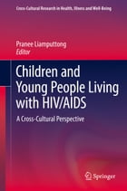 Children and Young People Living with HIV/AIDS: A Cross-Cultural Perspective by Pranee Liamputtong