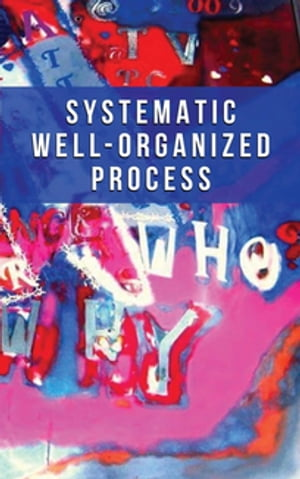 Systematic Well-Organized Process
