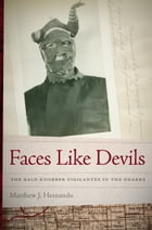 Faces Like Devils: The Bald Knobber Vigilantes in the Ozarks by Matthew J. Hernando