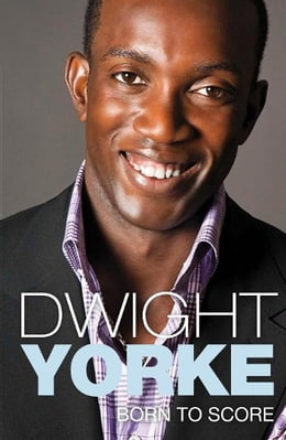 Book Born to Score: The Autobiography by Dwight Yorke