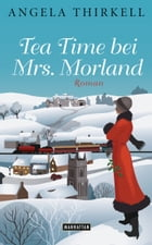 Tea Time bei Mrs. Morland: Roman by Angela Thirkell