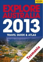 Explore Tasmania 2013 by Explore Australia Publishing