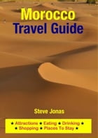 Morocco Travel Guide - Attractions, Eating, Drinking, Shopping & Places To Stay by Steve Jonas