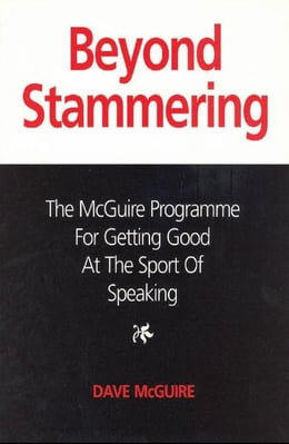 Book Beyond Stammering: The McGuire Programme for Getting Good at the Sport of Speaking by Dave McGuire