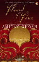 Flood of Fire: The Indian Ocean Trilogy: Book 3 by Amitav Ghosh