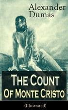 The Count of Monte Cristo (Illustrated): Historical Adventure Classic from the renowned French writer, known for The Three Musketeers, The Black Tulip by Alexandre Dumas