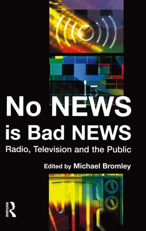 No News is Bad News Radio,  Television and the Public